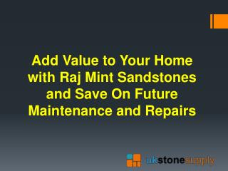 Add Value to Your Home with Raj Mint Sandstones and Save On Future Maintenance and�Repairs