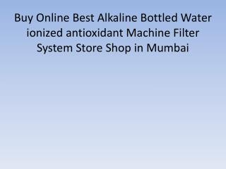 Buy Online Best Alkaline Bottled Water ionized antioxidant Machine Filter System Store Shop in Mumbai