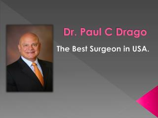 Dr. Paul C Drago - The Best Surgeon in USA