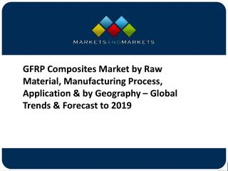 GFRP Composites Market by Raw Material, Manufacturing Process, Application & by Geography – Global Trends & Forecast to