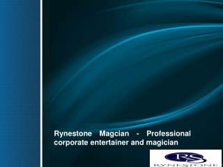 Rynestone Magcian - Professional corporate entertainer and magician