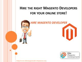 Hire the right Magento Developers for your online store!