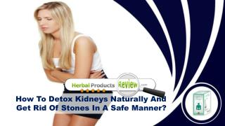 How To Detox Kidneys Naturally And Get Rid Of Stones In A Safe Manner?