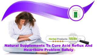 Natural Supplements To Cure Acid Reflux And Heartburn Problem Safely