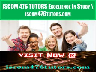 ISCOM 476 TUTORS Excellence In Study \ iscom476tutors.com