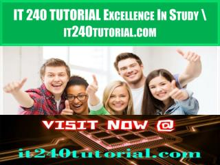 IT 240 TUTORIAL Excellence In Study \ it240tutorial.com