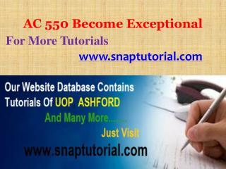 AC 550 Become Exceptional/snaptutorial.com