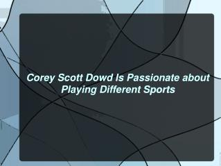 Corey Scott Dowd Is Passionate about Playing Different Sports
