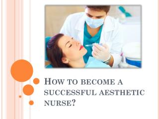 How to become a successful aesthetic nurse?