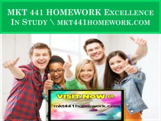 MKT 441 HOMEWORK Excellence In Study \ mkt441homework.com