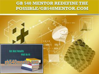 GB 540 MENTOR Redefine the Possible/gb540mentor.com