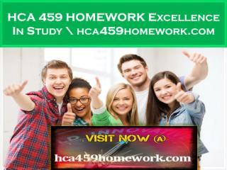 HCA 459 HOMEWORK Excellence In Study \ hca459homework.com