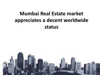 Mumbai Real Estate market appreciates a decent worldwide status PDF