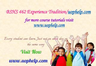 BSHS 462 Experience Tradition/uophelp.com