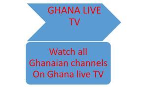 Watch Gtv Ghana, Adom TV, Tune Ghana Radio GhanaLiveTV