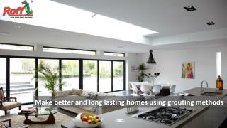 Make better and long lasting homes using grouting methods