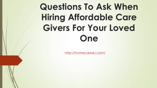 Questions To Ask When Hiring Affordable Care Givers For Your Loved One