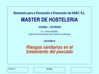 Seminario para a Formaci n e Promoci n da HGT, S.L.  MASTER DE HOSTELERIA   COCI A I   OS PEIXES  Dr. J. Varona INESMA