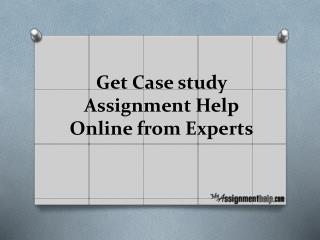 Get Case study Assignment Help Online from Experts