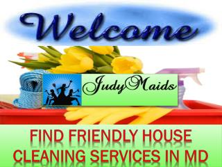Find Friendly House Cleaning Services in MD