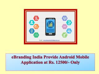 eBranding India Provide Android Mobile Application at Rs. 12500/- Only