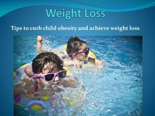 Tips to curb obesity in children and achieving weight loss