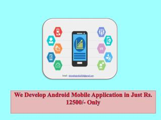 We Develop Android Mobile Application in Just Rs. 12500/- Only