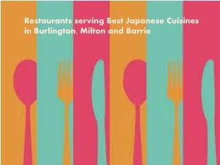 People love Japanese cuisine,  find restaurant in  Milton, Barrie, Vaughan, Toronto
