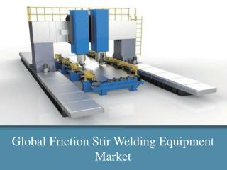 Global Friction Stir Welding Equipment Market