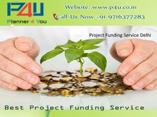 P4U, Project Funding Service Delhi Call  91 9716377283