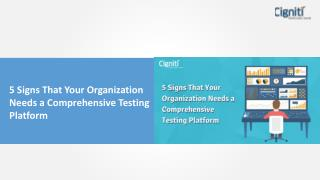 5 Signs That Your Organization Needs a Comprehensive Testing Platform