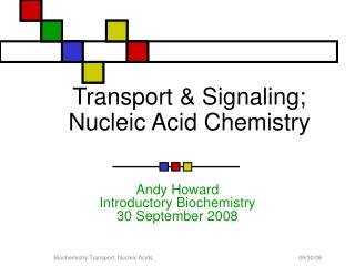 Transport  Signaling; Nucleic Acid Chemistry