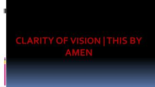 Clarity of Vision | THIS by Amen
