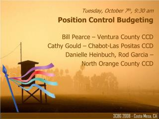 Tuesday, October 7th, 9:30 am Position Control Budgeting  Bill Pearce   Ventura County CCD Cathy Gould   Chabot-Las Posi