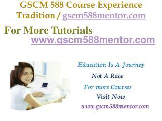 GSCM 588 Course Experience Tradition / gscm588mentor.com