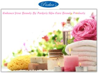 Enhance Your Beauty By Parker's Skin Care Beauty Products