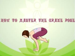 How to Master the Crane Pose