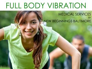 Full Body Vibration | Weight Loss Clinic | New Beginnings Baltimore
