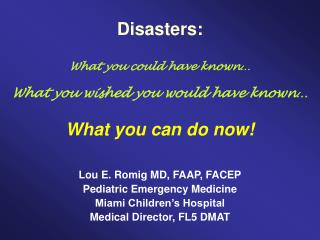 Disasters:  What you could have known   What you wished you would have known   What you can do now