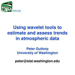 Using wavelet tools to estimate and assess trends in atmospheric data  Peter Guttorp University of Washington  peterstat