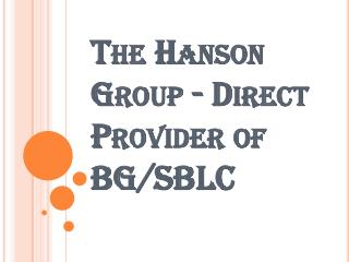 The Hanson Group: BG/SBLC Services Provider