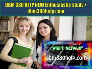 DBM 380 HELP NEW Enthusiastic study / dbm380help.com