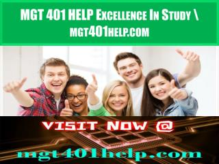 MGT 401 HELP Excellence In Study \ mgt401help.com