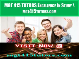 MGT 415 TUTORS Excellence In Study \ mgt415tutors.com