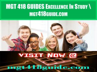 MGT 418 GUIDES Excellence In Study \ mgt418guide.com