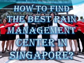 How To Find The Best Pain Management Center In Singapore?