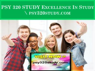 PSY 320 STUDY Excellence In Study \ psy320study.com