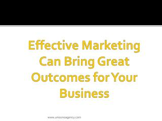 Effective Marketing Can Bring Great Outcomes for Your Business