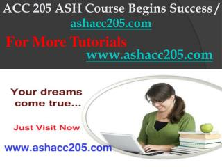 ACC 205 ASH Course Begins Success / ashacc205dotcom