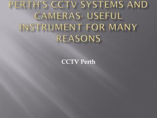 Perth's CCTV Systems and Cameras- Useful instrument for many reasons